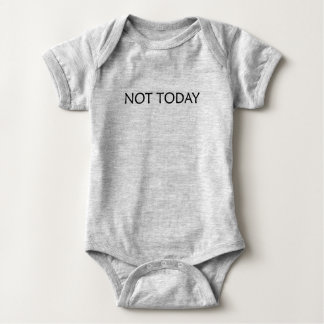 NOT TODAY baby one piece outfit Baby Bodysuit