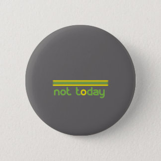 Not Today Funny 6 Cm Round Badge