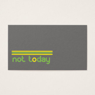 Not Today Funny Business Card