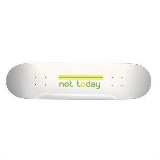 Not Today Funny Skateboard Decks