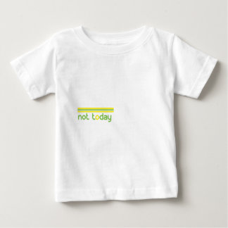 not-today.gif baby T-Shirt