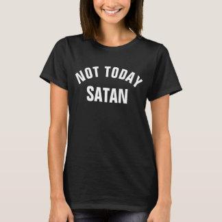 Not Today Satan... NOT TODAY. T-Shirt