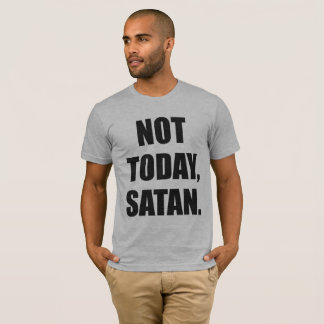 NOT TODAY, SATAN. T-Shirt