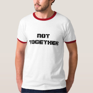 Not Together T-Shirt