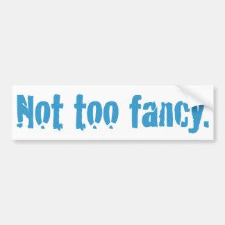 Not too fancy. bumper sticker