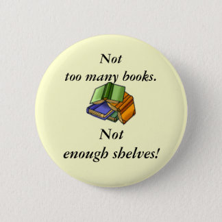 Not too many books, Not enough shelves! 6 Cm Round Badge