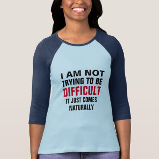 not trying to be a difficult funny t-shirt-design T-Shirt