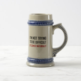 Not Trying To Be Difficult Comes Naturally Beer Stein