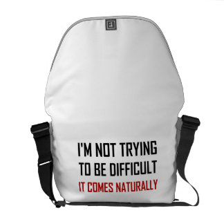 Not Trying To Be Difficult Comes Naturally Courier Bag