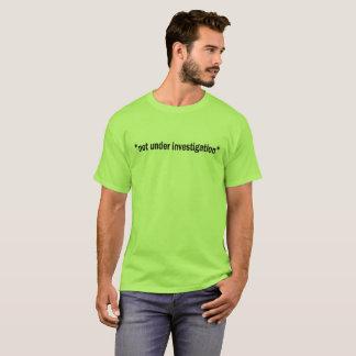 """not under investigation"" T-Shirt"