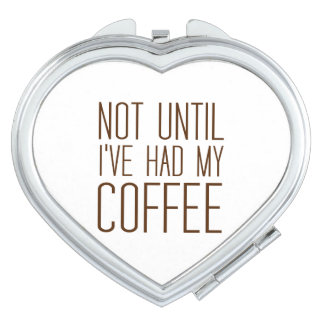 Not Until I've Had My COFFEE I Love Coffee Simple Mirror For Makeup