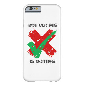 Not Voting Is Voting Barely There iPhone 6 Case