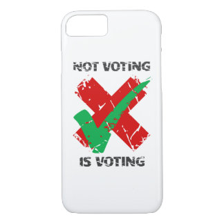 Not Voting Is Voting iPhone 7 Case
