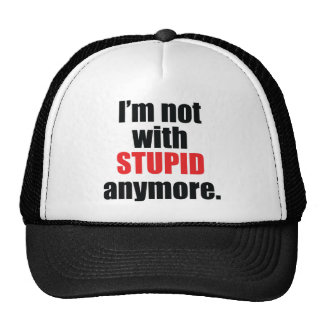 Not With Stupid Anymore Hat