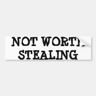 NOT WORTH STEALING BUMPER STICKER FUNNY LOL HUMOR