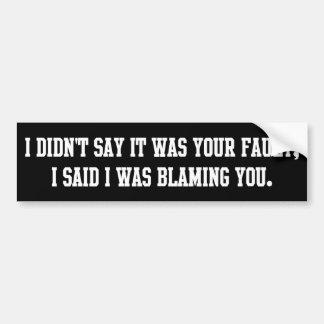 Not Your Fault... Bumper Sticker