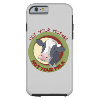Not Your Mother, Not Your Milk Tough iPhone 6 Case
