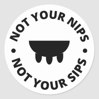 Not Your Nips Not Your Sips - Sticker