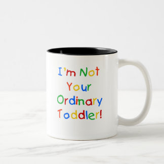 NOT YOUR ORDINARY TODDLER COFFEE MUG