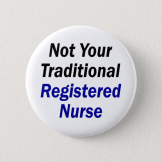 Not Your Traditional Registered Nurse 6 Cm Round Badge