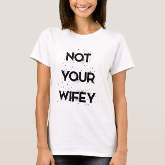 NOT YOUR WIFEY T-Shirt