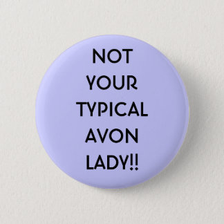 NOT YOURTYPICALAVON LADY!! 6 CM ROUND BADGE