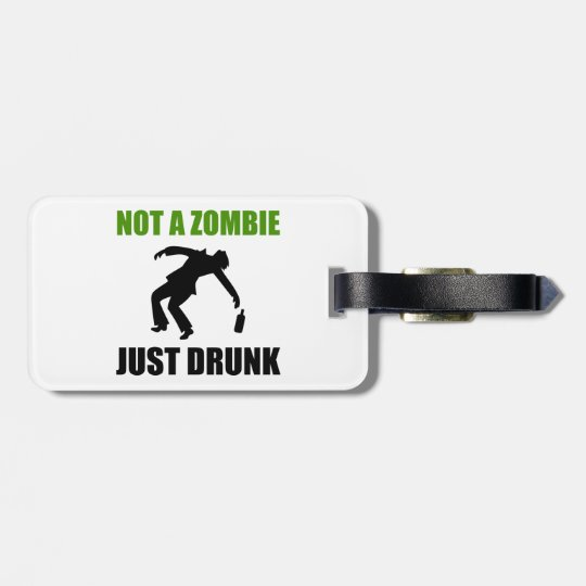Not Zombie Just Drunk Bag Tag