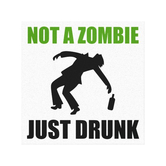 Not Zombie Just Drunk Canvas Print