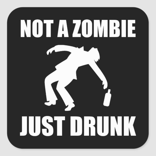 Not Zombie Just Drunk Square Sticker