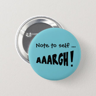 """Note to self """"AAARGH!"""" 6 Cm Round Badge"""