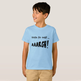 "Note to self ""AAARGH!"" T-Shirt"