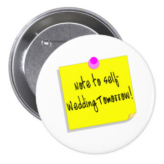 Note To Self Wedding Tomorrow - Customized Pinback Button