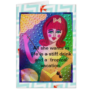 NOTECARD-ALL SHE WANTS IN LIFE IS A STIFF DRINK CARD