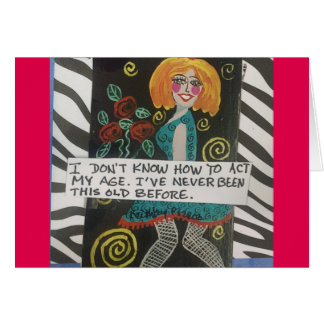 NOTECARD-I DON' KNOW HOW TO ACT MY AGE CARD
