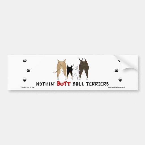 Nothin' Butt Bull Terriers Bumper Sticker