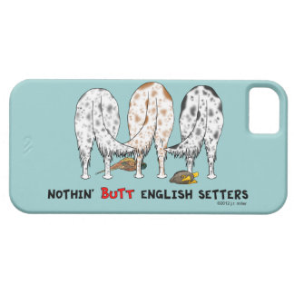 Nothin' Butt English Setters Case For The iPhone 5