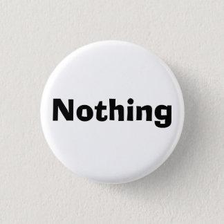 Nothing 3 Cm Round Badge