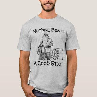 Nothing Beats a Good Stout (shirt) T-Shirt