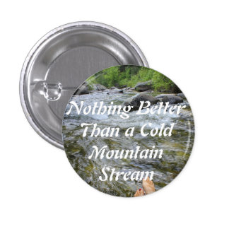 Nothing Better Than a Cold Mountain Stream Buttons