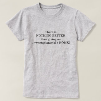 NOTHING BETTER than giving animal a home t-shirt