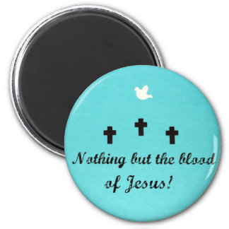Nothing but the blood of Jesus! Magnet