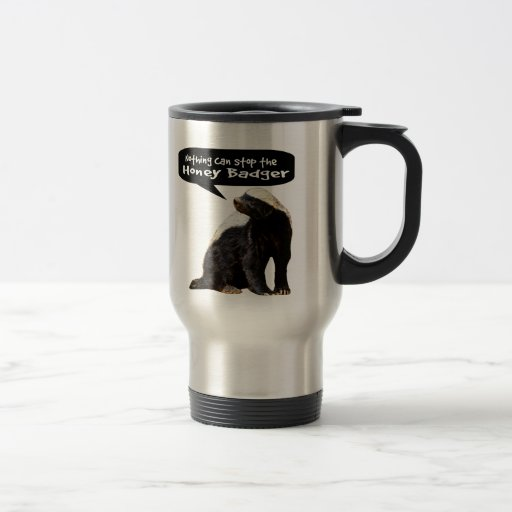 Nothing Can Stop the Honey Badger! (He speaks) Mugs