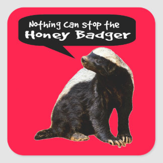 Nothing Can Stop the Honey Badger! (He speaks) Square Sticker