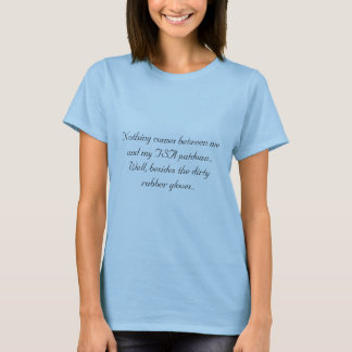 Nothing comes between me and my TSA patdown...W... T-Shirt