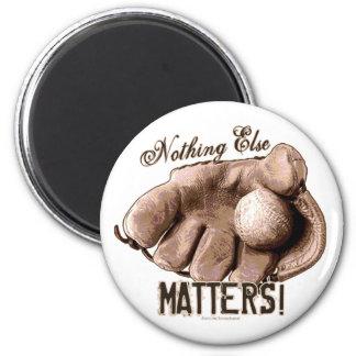 Nothing Else Matters! Glove Magnet
