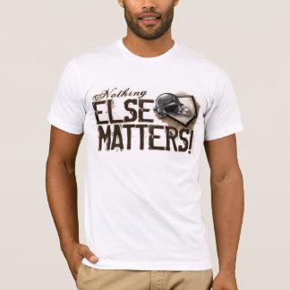 Nothing Else Matters! T-Shirt