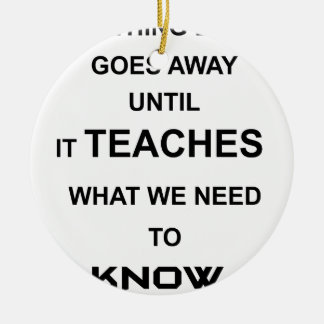 nothing ever goes away until it teaches what we round ceramic decoration