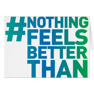 # Nothing Feels Better Than Greeting Card