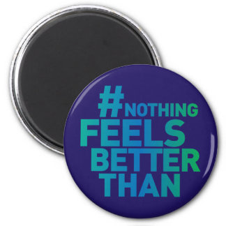# Nothing Feels Better Than Magnet