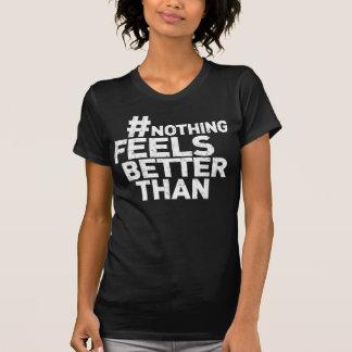 # Nothing Feels Better Than T-Shirt